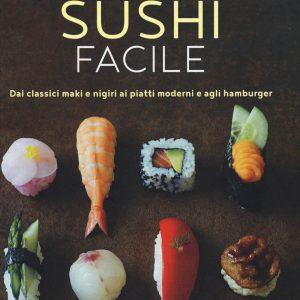 Sushi facile Dai classici maki e nigiri ai piatti moderni e agli hamburger TuttoGiappone