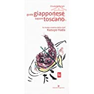 Gusto giapponese sapore toscano. Le ricette creative della chef Kazuyo Hada