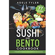 Sushi And Bento Cookbook: 77 Recipes To Prepare At Home Traditional Japanese Food
