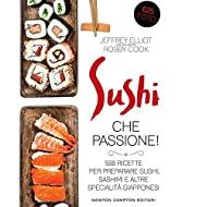 Sushi che passione! 500 ricette per preparare sushi, sashimi e altre specialità giapponesi