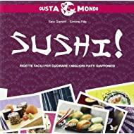 Sushi! Ricette facili per cucinare i migliori piatti giapponesi